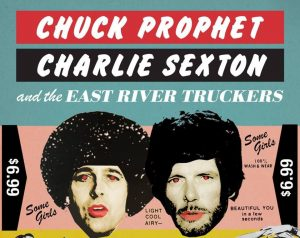 CHUCK PROPHET & CHARLIE SEXTON AND THE EAST RIVER TRUCKERS @ LAS ARMAS